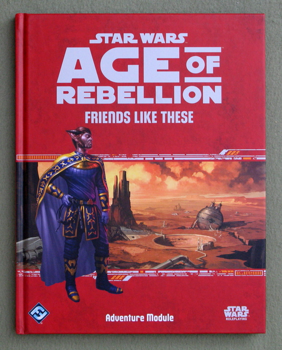 Image for Star Wars Age of Rebellion: Friends Like These (Star Wars Role Playing Game)