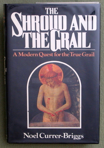 Image for The Shroud & the Grail: A Modern Quest for the True Grail