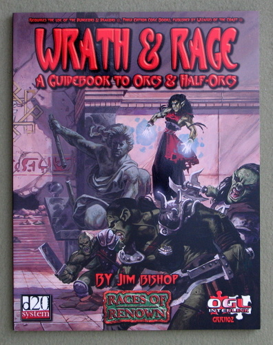 Image for Wrath & Rage: A Guidebook To Orcs & Half-Orcs (D20 System: Races of Renown)