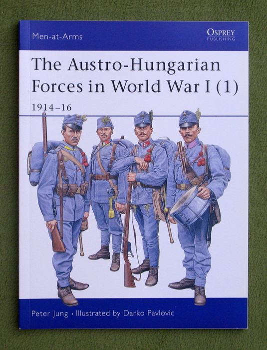 Image for The Austro-Hungarian Forces in World War I (1): 1914–16 (Men-at-Arms)