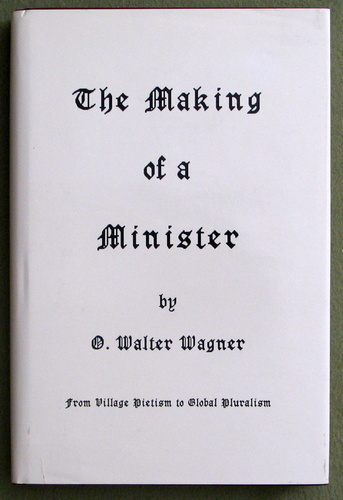 Image for The Making of a Minister: From Village Pietism to Global Pluralism (Studies in Ministry & Parish Life)