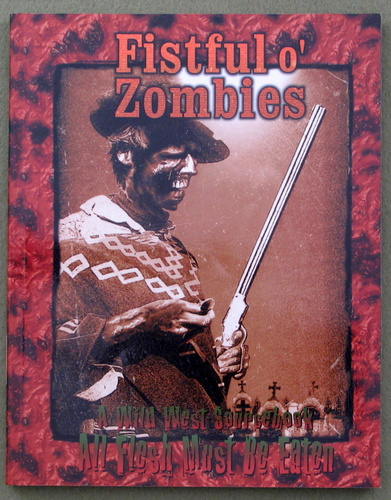Image for Fistful O' Zombies: A Wild West Sourcebook (All Flesh Must Be Eaten)